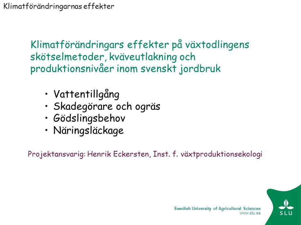 Swedish University of Agricultural Sciences www.slu.se Betydelsen av långsiktiga mätningar – de första fyra åren gav en liknande storlek på årlig NEE, (54 ± 5.6 g CO 2 -C m -2 år -1 ) medan 2006 avvek betydligt med en NEE på 17 g CO 2 -C m -2 år -1.