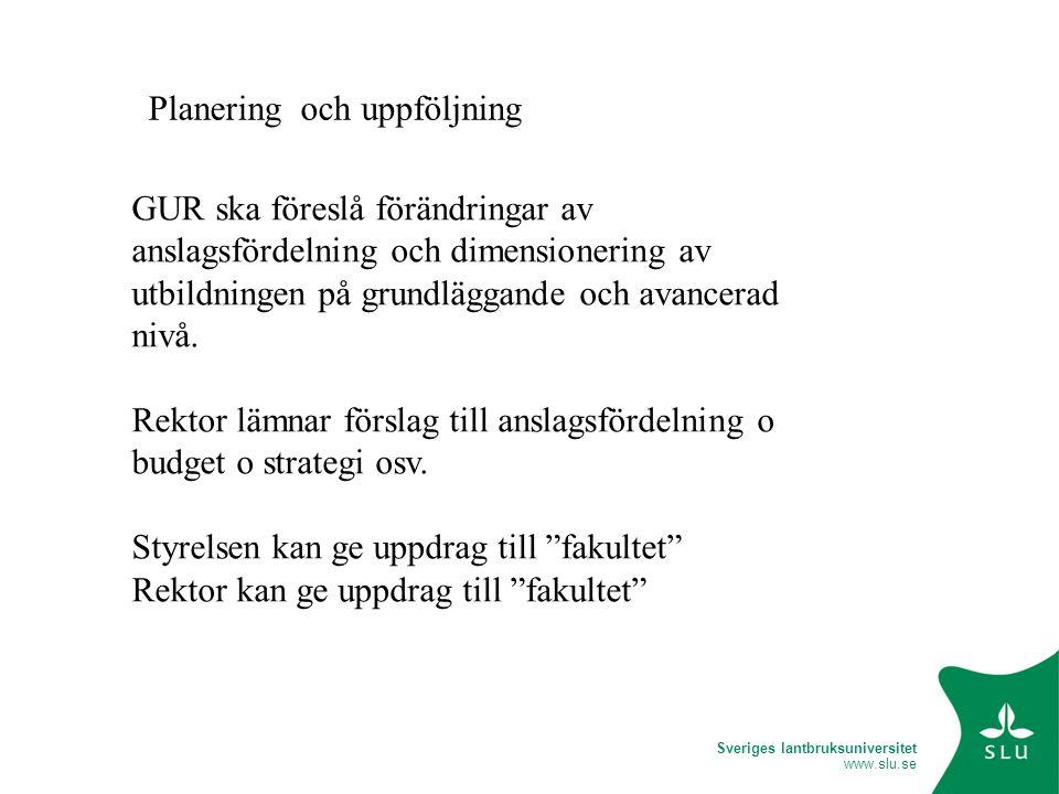 Sveriges lantbruksuniversitet www.slu.se GUR ska föreslå förändringar av anslagsfördelning och dimensionering av utbildningen på grundläggande och avancerad nivå.