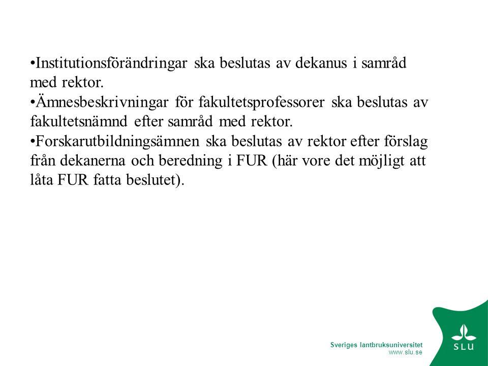 Sveriges lantbruksuniversitet www.slu.se Institutionsförändringar ska beslutas av dekanus i samråd med rektor.