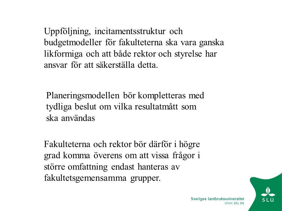 Sveriges lantbruksuniversitet www.slu.se Uppföljning, incitamentsstruktur och budgetmodeller för fakulteterna ska vara ganska likformiga och att både rektor och styrelse har ansvar för att säkerställa detta.