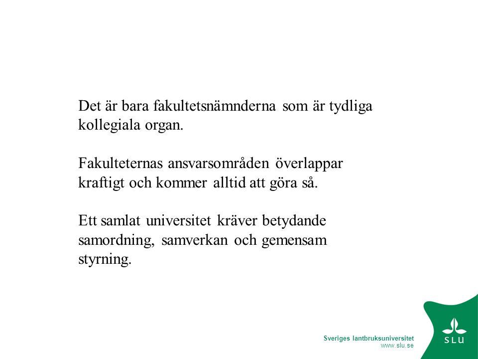 Sveriges lantbruksuniversitet www.slu.se Det är bara fakultetsnämnderna som är tydliga kollegiala organ.