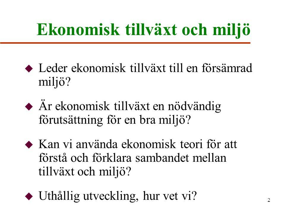 2 Ekonomisk tillväxt och miljö u Leder ekonomisk tillväxt till en försämrad miljö.