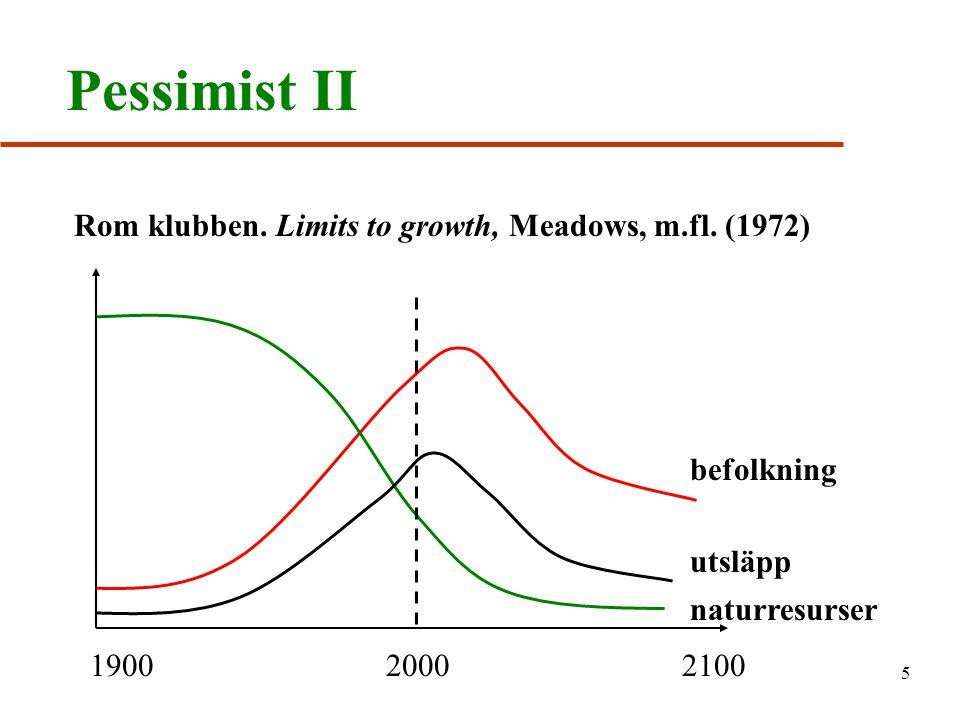 6 Pessimisternas antaganden u Rom-klubbens (och Malthus) förutsägelser byggde bl.a.