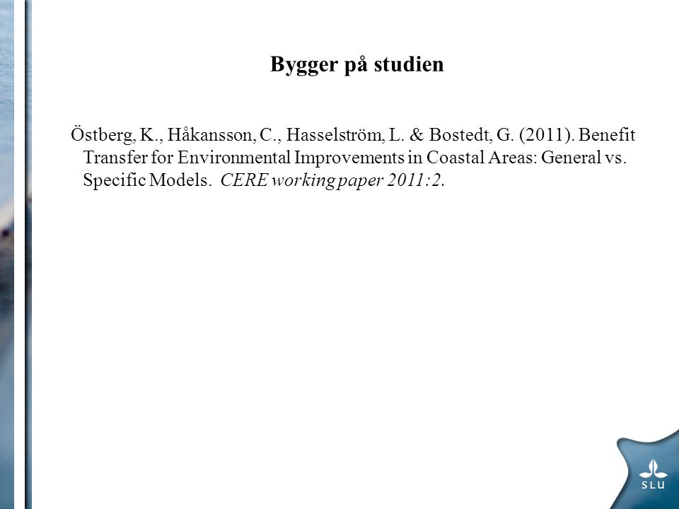 Bygger på studien Östberg, K., Håkansson, C., Hasselström, L. & Bostedt, G. (2011). Benefit Transfer for Environmental Improvements in Coastal Areas: