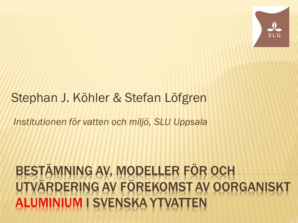 Stephan J. Köhler & Stefan Löfgren Institutionen för vatten och miljö, SLU Uppsala