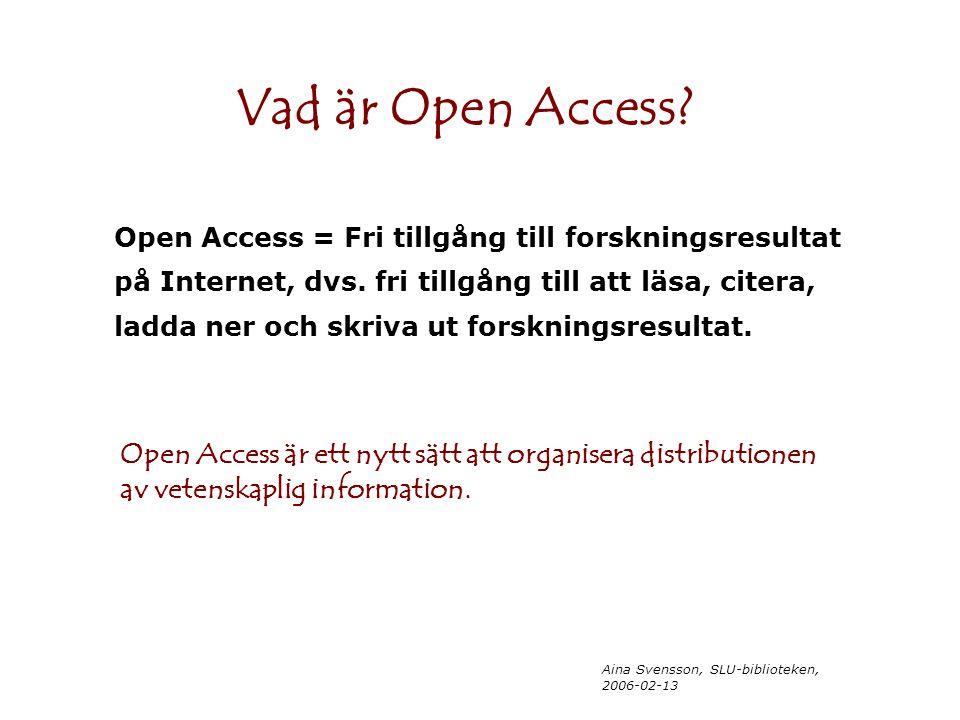 Aina Svensson, SLU-biblioteken, 2006-02-13 Vad är Open Access.