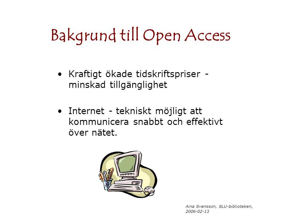 Aina Svensson, SLU-biblioteken, 2006-02-13 Kraftigt ökade tidskriftspriser - minskad tillgänglighet Internet - tekniskt möjligt att kommunicera snabbt och effektivt över nätet.