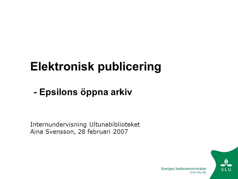 Sveriges lantbruksuniversitet www.slu.se Innehåll Publiceringsverktyg allmänt EPrints allmänt Från inmatning till publicering i öppna arkivet Framtidstankar