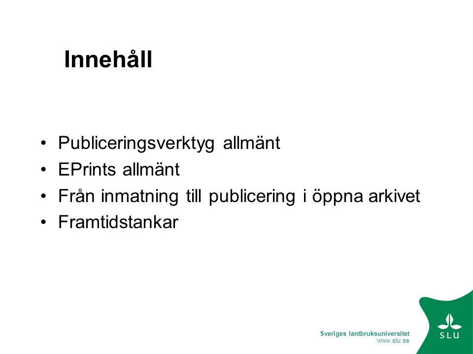 Sveriges lantbruksuniversitet www.slu.se Innehåll Publiceringsverktyg allmänt EPrints allmänt Från inmatning till publicering i öppna arkivet Framtids