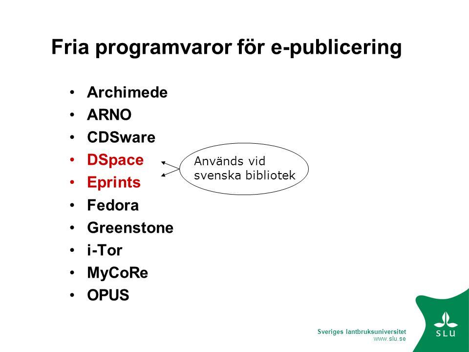 Sveriges lantbruksuniversitet www.slu.se Fria programvaror för e-publicering Archimede ARNO CDSware DSpace Eprints Fedora Greenstone i-Tor MyCoRe OPUS Används vid svenska bibliotek