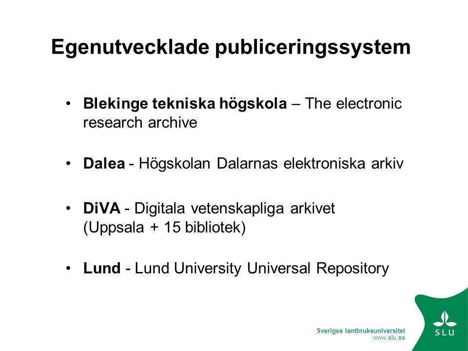 Sveriges lantbruksuniversitet www.slu.se Egenutvecklade publiceringssystem Blekinge tekniska högskola – The electronic research archive Dalea - Högsko