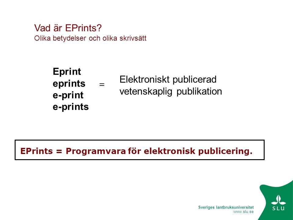 Sveriges lantbruksuniversitet www.slu.se Vad är EPrints? Olika betydelser och olika skrivsätt Eprint eprints e-print e-prints EPrints = Programvara fö