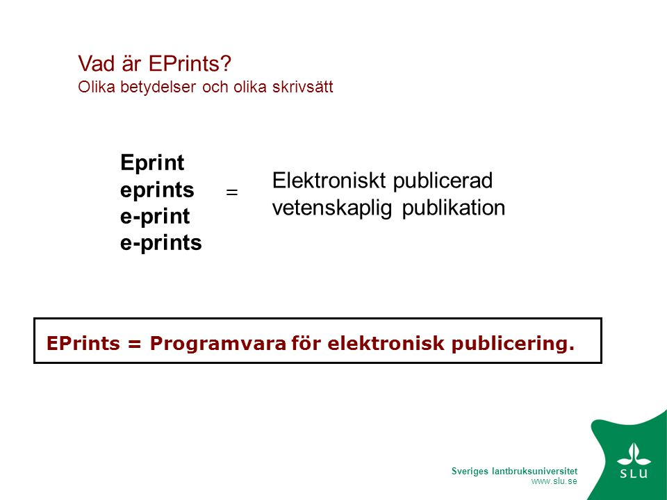 Sveriges lantbruksuniversitet www.slu.se Lansering av öppna arkivet Fortsatt anpassning av metadata Ny version av EPrints – 2007 Webbsidor: hitta till Epsilon, open access etc.