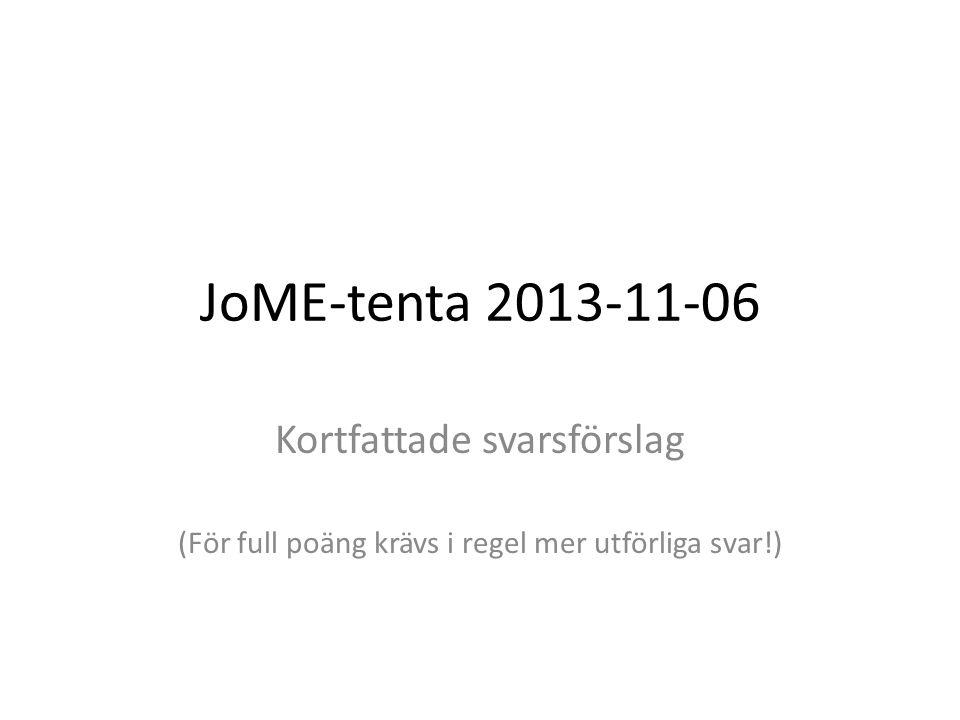 JoME-tenta 2013-11-06 Kortfattade svarsförslag (För full poäng krävs i regel mer utförliga svar!)