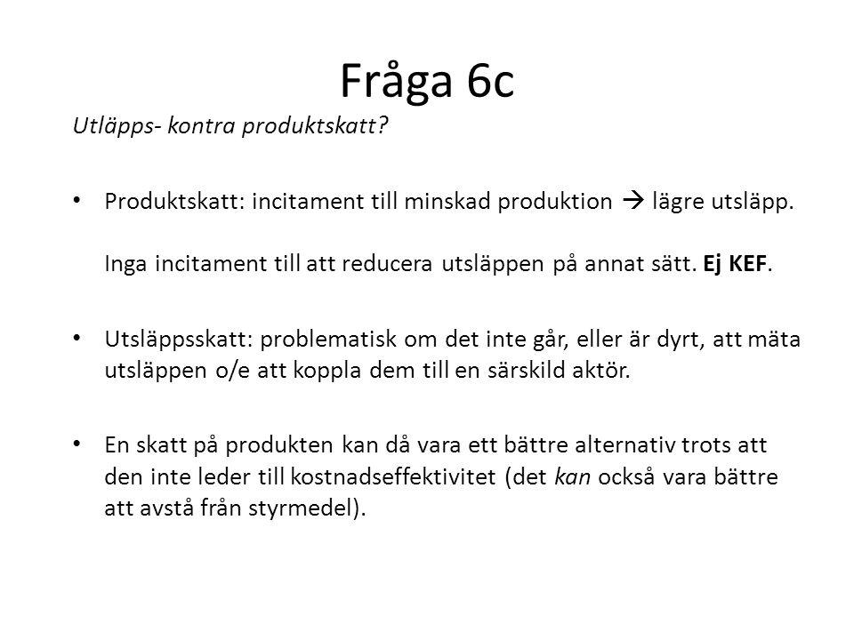 Fråga 6c Utläpps- kontra produktskatt.