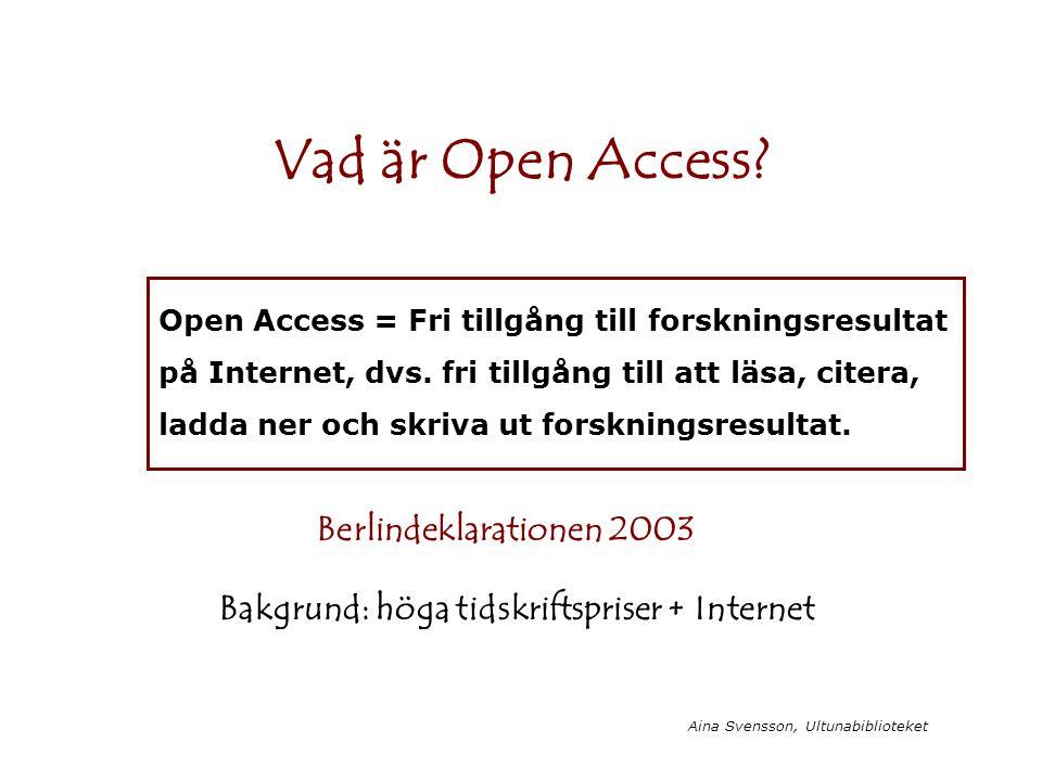 Aina Svensson, Ultunabiblioteket Vad är Open Access? Open Access = Fri tillgång till forskningsresultat på Internet, dvs. fri tillgång till att läsa,