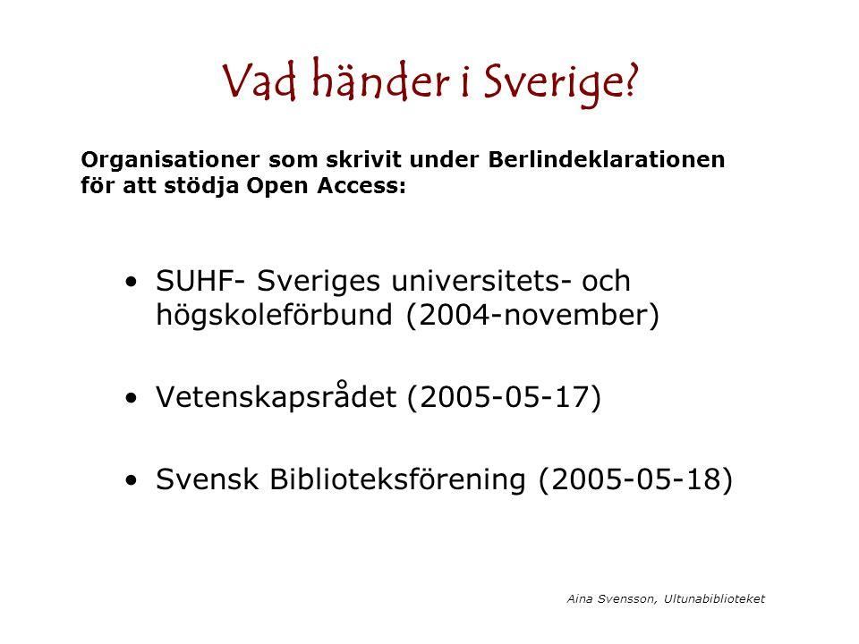 Aina Svensson, Ultunabiblioteket Vad händer i Sverige? SUHF- Sveriges universitets- och högskoleförbund (2004-november) Vetenskapsrådet (2005-05-17) S