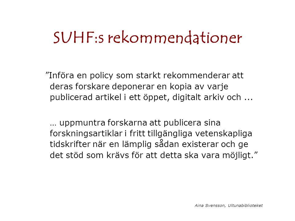 Aina Svensson, Ultunabiblioteket SUHF:s rekommendationer Införa en policy som starkt rekommenderar att deras forskare deponerar en kopia av varje publicerad artikel i ett öppet, digitalt arkiv och...