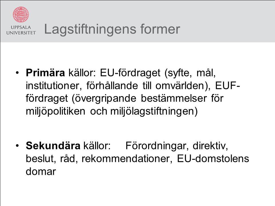 Lagstiftningens former Primära källor: EU-fördraget (syfte, mål, institutioner, förhållande till omvärlden), EUF- fördraget (övergripande bestämmelser