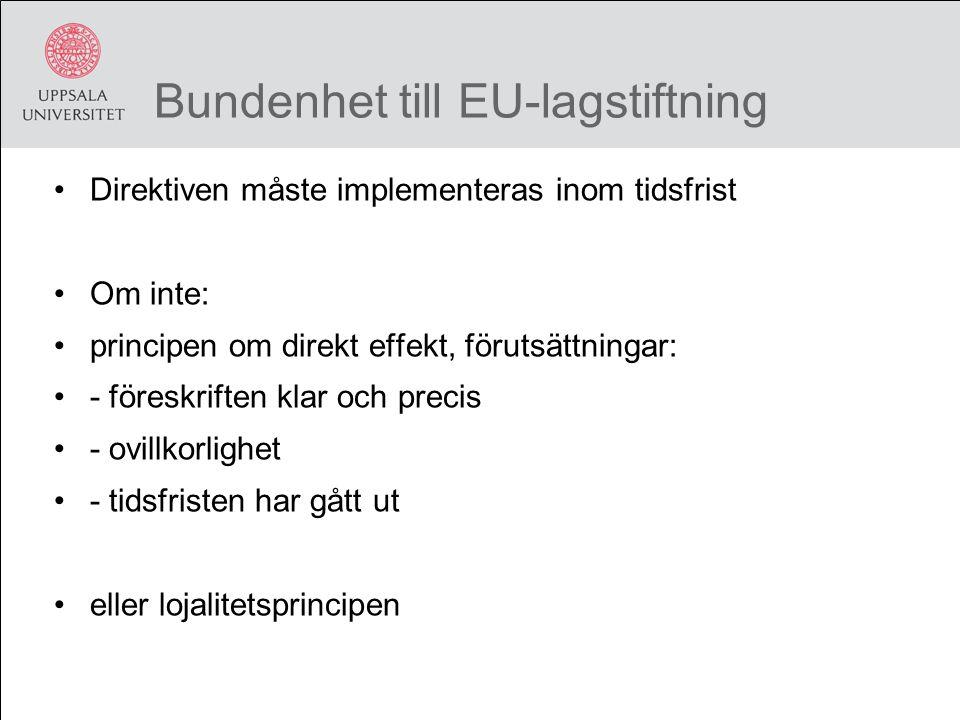 Bundenhet till EU-lagstiftning Direktiven måste implementeras inom tidsfrist Om inte: principen om direkt effekt, förutsättningar: - föreskriften klar