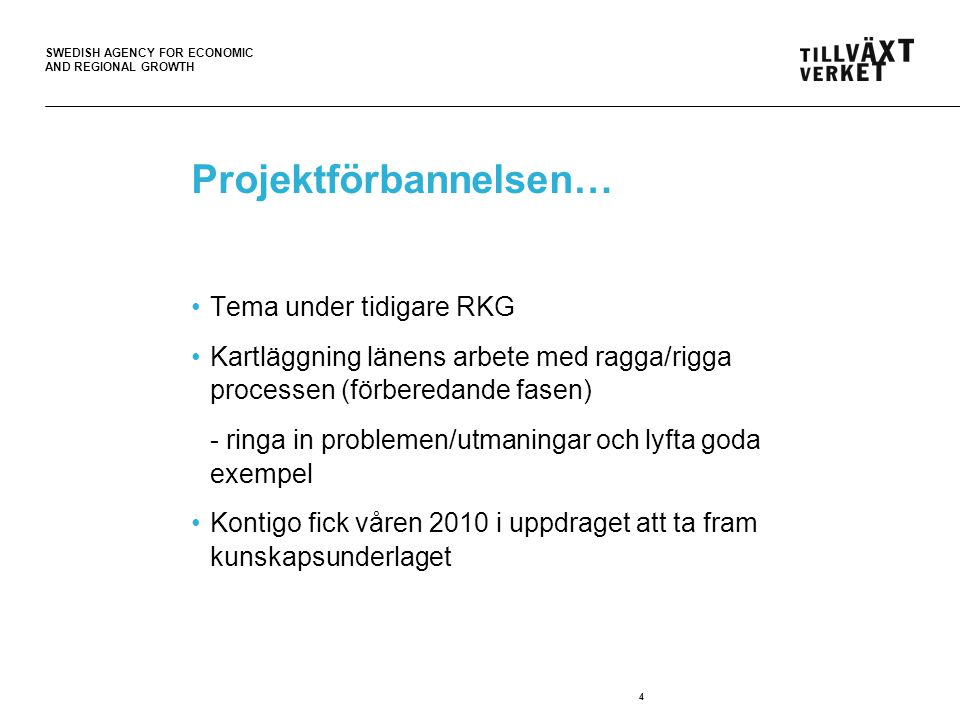 SWEDISH AGENCY FOR ECONOMIC AND REGIONAL GROWTH 4 Projektförbannelsen… Tema under tidigare RKG Kartläggning länens arbete med ragga/rigga processen (f