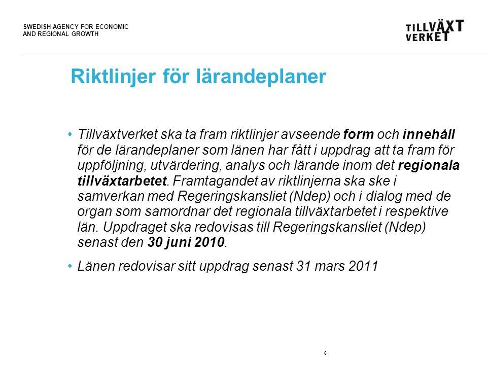 SWEDISH AGENCY FOR ECONOMIC AND REGIONAL GROWTH 6 Riktlinjer för lärandeplaner Tillväxtverket ska ta fram riktlinjer avseende form och innehåll för de lärandeplaner som länen har fått i uppdrag att ta fram för uppföljning, utvärdering, analys och lärande inom det regionala tillväxtarbetet.
