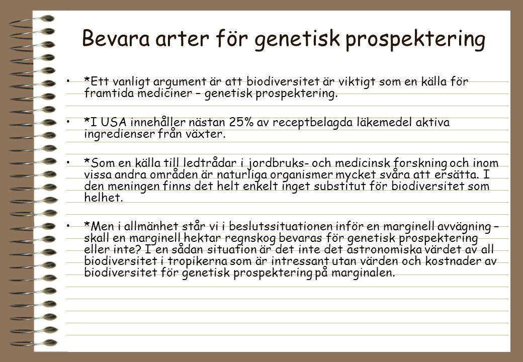 Bevara arter för genetisk prospektering *Ett vanligt argument är att biodiversitet är viktigt som en källa för framtida mediciner – genetisk prospektering.