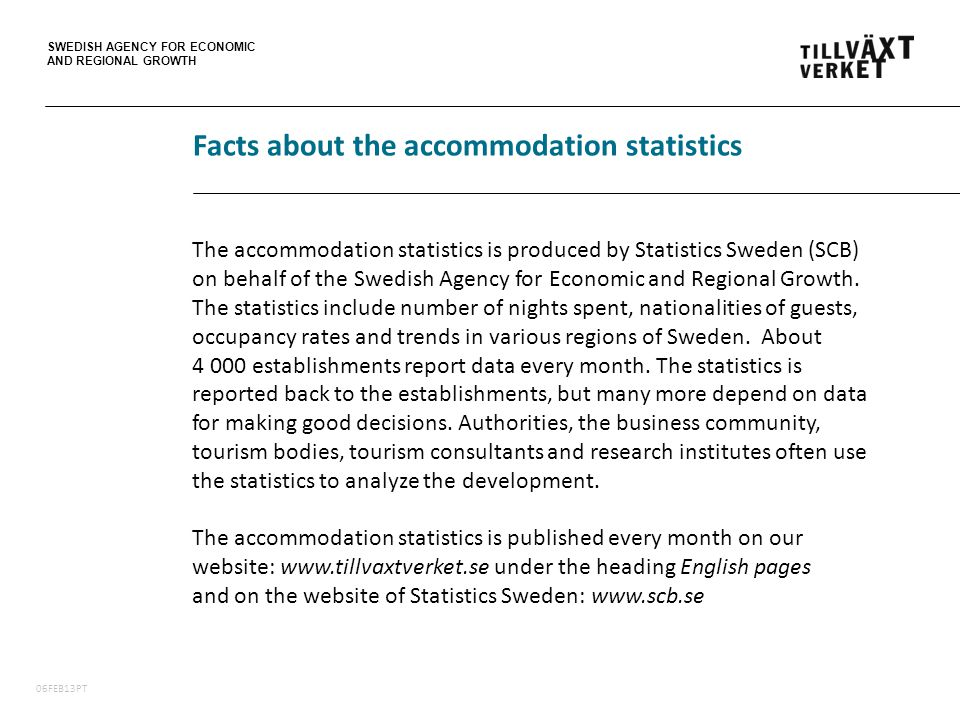 SWEDISH AGENCY FOR ECONOMIC AND REGIONAL GROWTH 06FEB13PT The accommodation statistics is produced by Statistics Sweden (SCB) on behalf of the Swedish