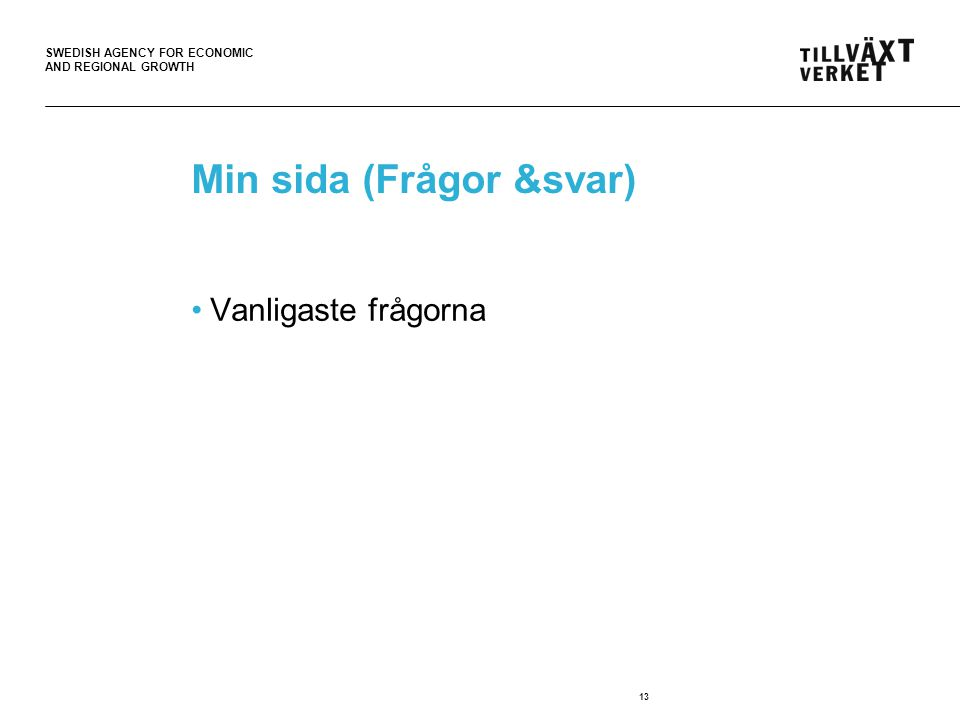 SWEDISH AGENCY FOR ECONOMIC AND REGIONAL GROWTH 13 Min sida (Frågor &svar) Vanligaste frågorna