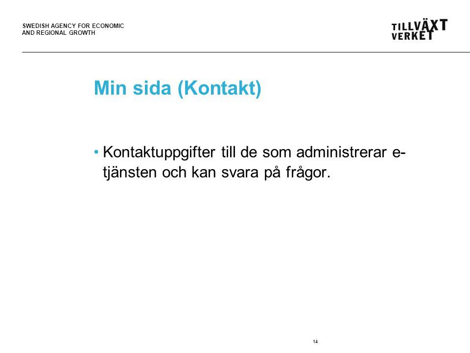 SWEDISH AGENCY FOR ECONOMIC AND REGIONAL GROWTH 14 Min sida (Kontakt) Kontaktuppgifter till de som administrerar e- tjänsten och kan svara på frågor.