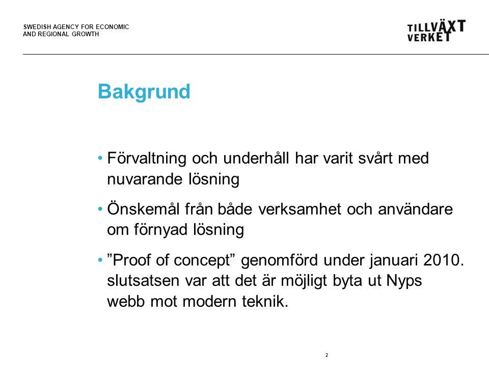SWEDISH AGENCY FOR ECONOMIC AND REGIONAL GROWTH 2 Bakgrund Förvaltning och underhåll har varit svårt med nuvarande lösning Önskemål från både verksamhet och användare om förnyad lösning Proof of concept genomförd under januari 2010.