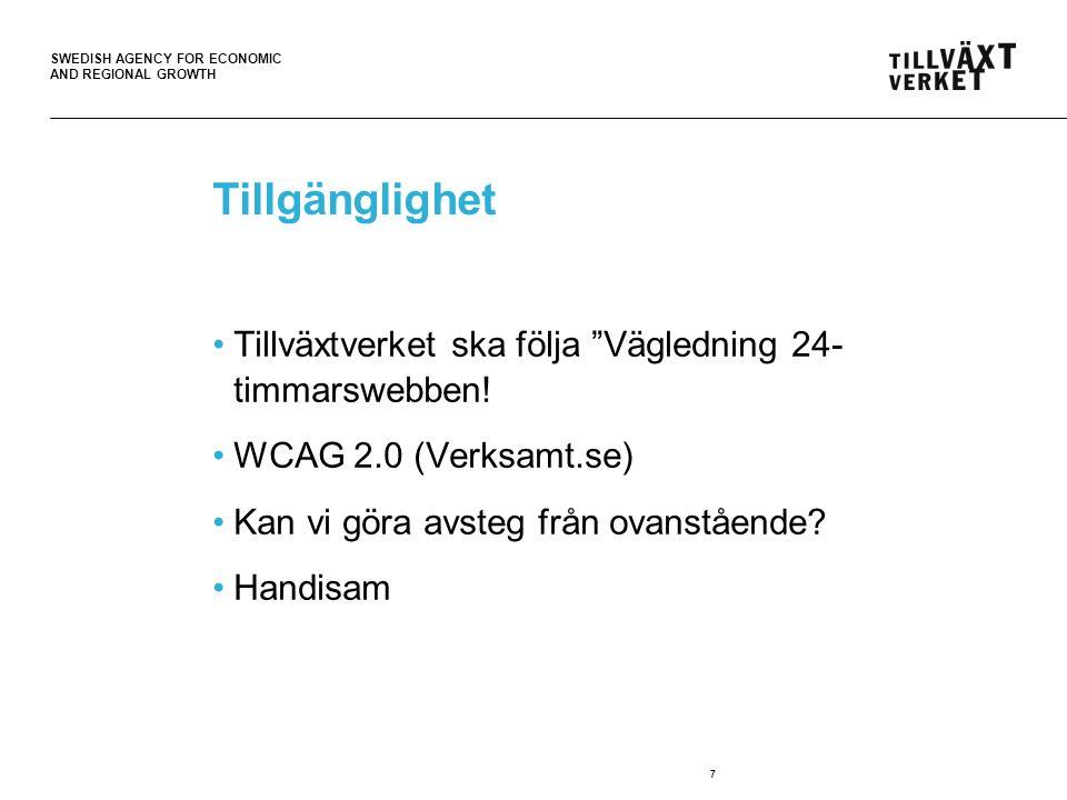 SWEDISH AGENCY FOR ECONOMIC AND REGIONAL GROWTH 7 Tillgänglighet Tillväxtverket ska följa Vägledning 24- timmarswebben.