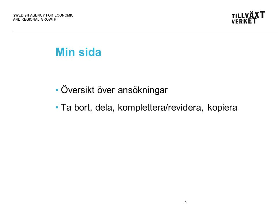 SWEDISH AGENCY FOR ECONOMIC AND REGIONAL GROWTH 9 Min sida Översikt över ansökningar Ta bort, dela, komplettera/revidera, kopiera