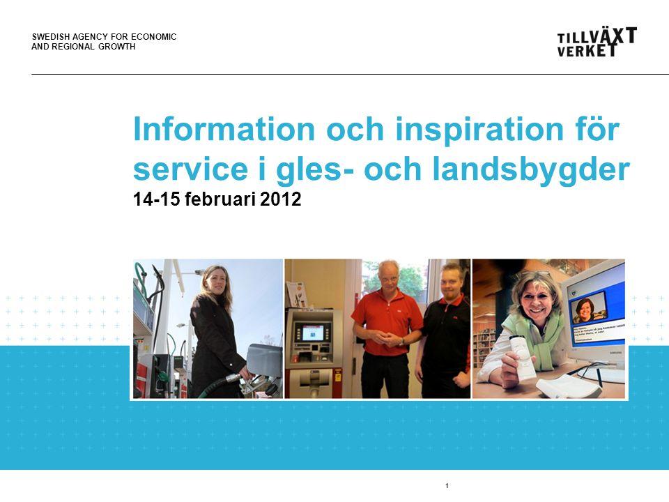SWEDISH AGENCY FOR ECONOMIC AND REGIONAL GROWTH 1 Information och inspiration för service i gles- och landsbygder 14-15 februari 2012