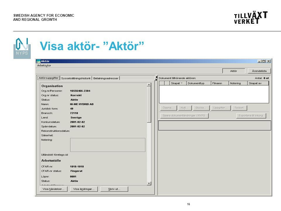"SWEDISH AGENCY FOR ECONOMIC AND REGIONAL GROWTH 16 Visa aktör- ""Aktör"""