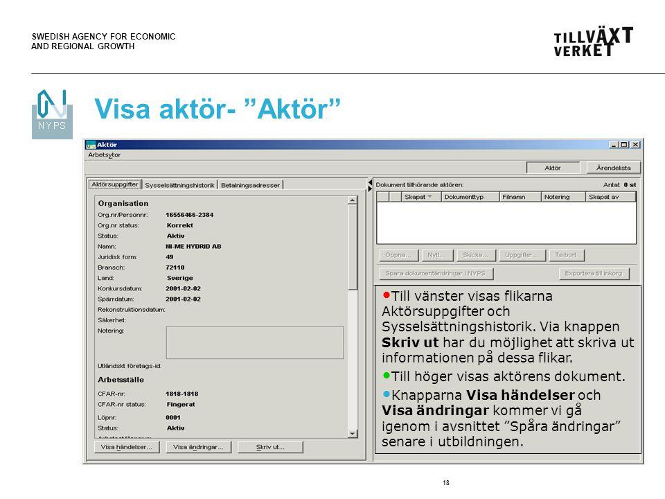 SWEDISH AGENCY FOR ECONOMIC AND REGIONAL GROWTH 18 Till vänster visas flikarna Aktörsuppgifter och Sysselsättningshistorik. Via knappen Skriv ut har d