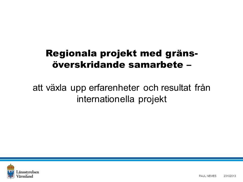 PAUL NEMES Regionala projekt med gräns- överskridande samarbete – att växla upp erfarenheter och resultat från internationella projekt 23102013