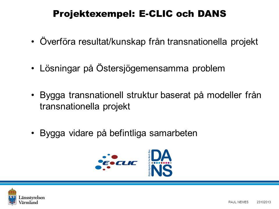 Överföra resultat/kunskap från transnationella projekt Lösningar på Östersjögemensamma problem Bygga transnationell struktur baserat på modeller från transnationella projekt Bygga vidare på befintliga samarbeten PAUL NEMES Projektexempel: E-CLIC och DANS 23102013