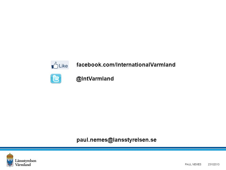 facebook.com/InternationalVarmland @IntVarmland paul.nemes@lansstyrelsen.se PAUL NEMES23102013