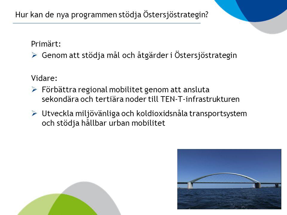 Hur kan de nya programmen stödja Östersjöstrategin? Primärt:  Genom att stödja mål och åtgärder i Östersjöstrategin Vidare:  Förbättra regional mobi