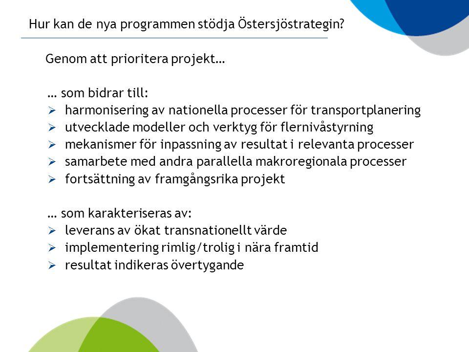 Hur kan de nya programmen stödja Östersjöstrategin? … som bidrar till:  harmonisering av nationella processer för transportplanering  utvecklade mod