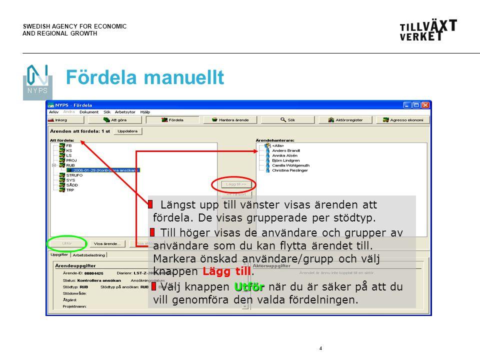 SWEDISH AGENCY FOR ECONOMIC AND REGIONAL GROWTH 4 Fördela manuellt Längst upp till vänster visas ärenden att fördela.