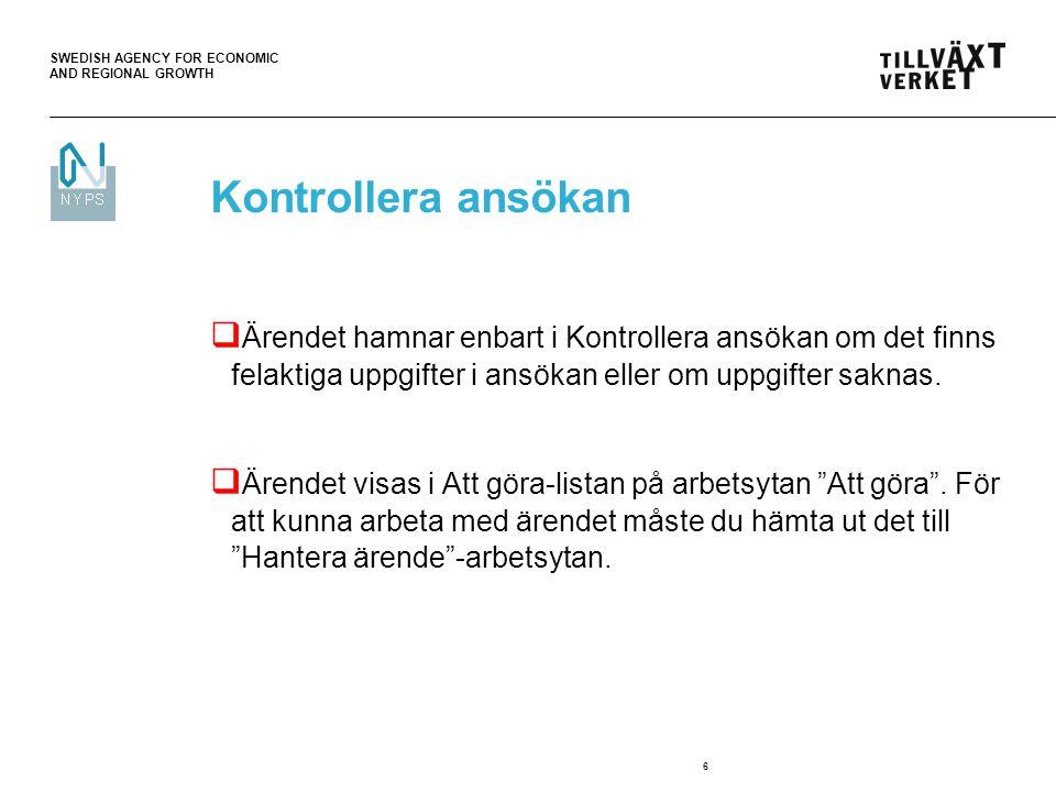 SWEDISH AGENCY FOR ECONOMIC AND REGIONAL GROWTH 6 Kontrollera ansökan  Ärendet hamnar enbart i Kontrollera ansökan om det finns felaktiga uppgifter i
