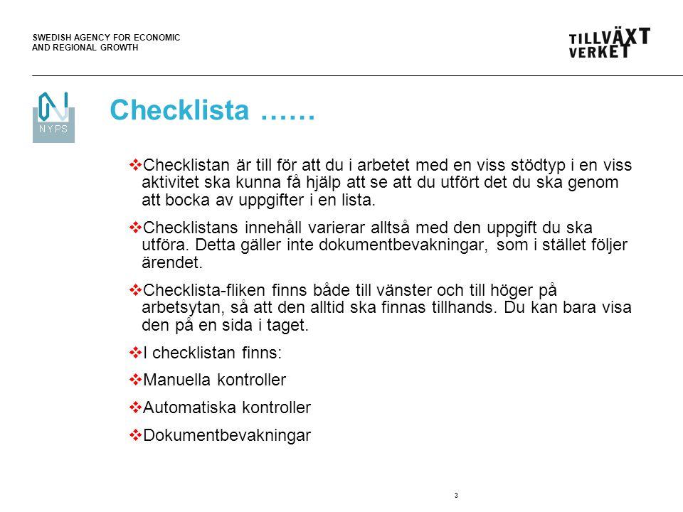 SWEDISH AGENCY FOR ECONOMIC AND REGIONAL GROWTH 3 Checklista ……  Checklistan är till för att du i arbetet med en viss stödtyp i en viss aktivitet ska kunna få hjälp att se att du utfört det du ska genom att bocka av uppgifter i en lista.