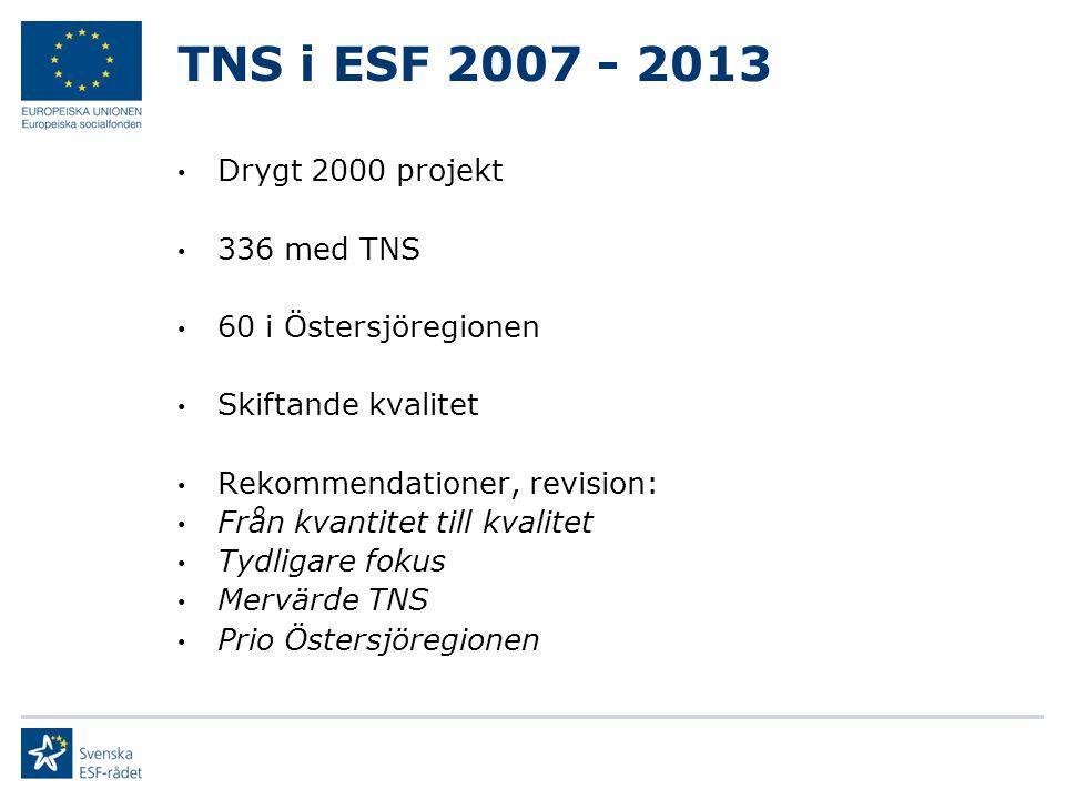 TNS i ESF 2007 - 2013 Drygt 2000 projekt 336 med TNS 60 i Östersjöregionen Skiftande kvalitet Rekommendationer, revision: Från kvantitet till kvalitet