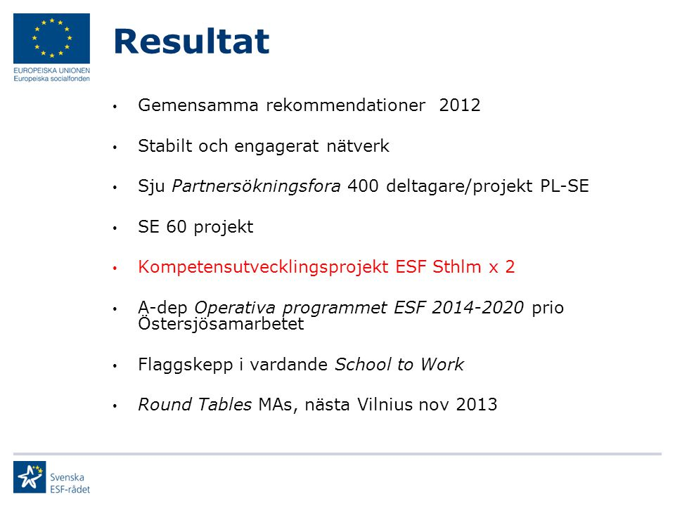 Resultat Gemensamma rekommendationer 2012 Stabilt och engagerat nätverk Sju Partnersökningsfora 400 deltagare/projekt PL-SE SE 60 projekt Kompetensutv