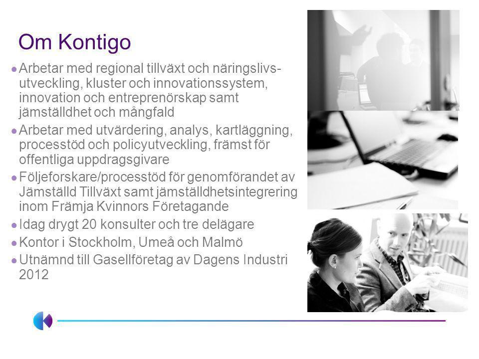 Om Kontigo ● Arbetar med regional tillväxt och näringslivs- utveckling, kluster och innovationssystem, innovation och entreprenörskap samt jämställdhe