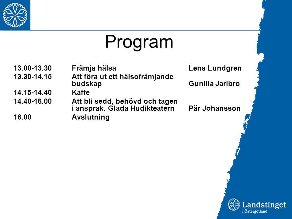 Program 13.00-13.30Främja hälsaLena Lundgren 13.30-14.15Att föra ut ett hälsofrämjande budskapGunilla Jarlbro 14.15-14.40Kaffe 14.40-16.00Att bli sedd