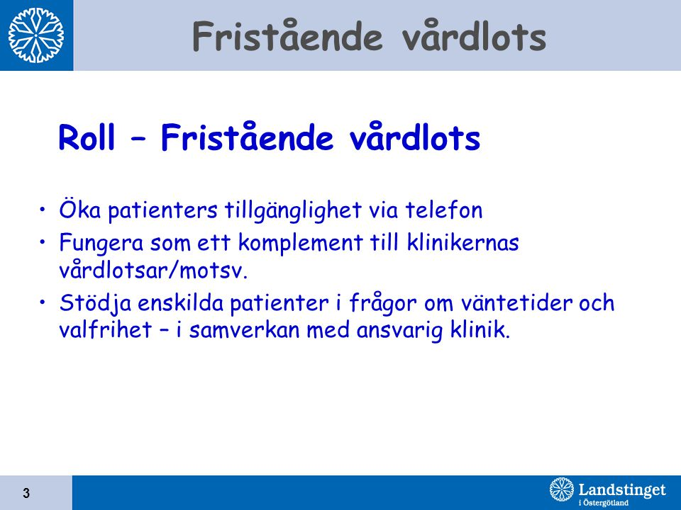 Fristående vårdlots 3 Öka patienters tillgänglighet via telefon Fungera som ett komplement till klinikernas vårdlotsar/motsv.