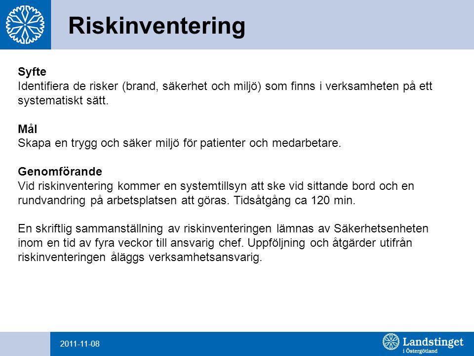 Riskinventering 2011-11-08 Syfte Identifiera de risker (brand, säkerhet och miljö) som finns i verksamheten på ett systematiskt sätt.